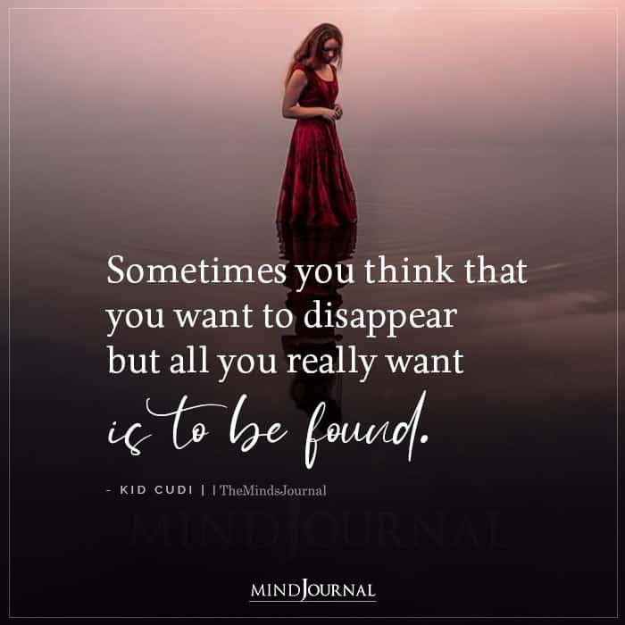 Sometimes You Think That You Want To Disappear