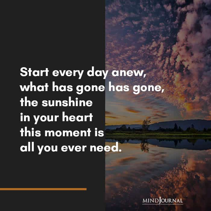 Start every day anew.