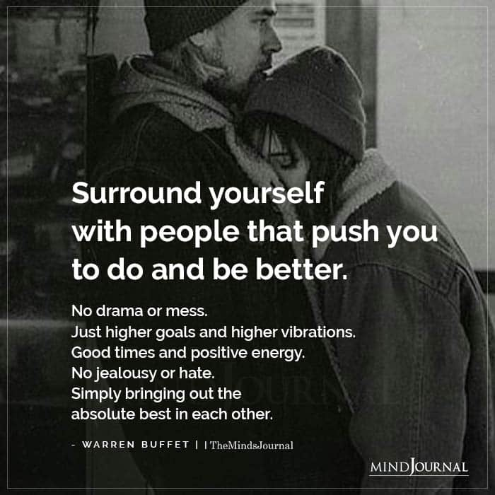 Surround Yourself With People That Push You To Do And Be Better