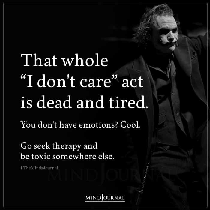 That Whole I Dont Care Act Is Dead And Tired