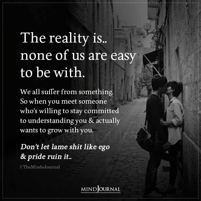 The Reality Is None Of Us Are Easy To Be With
