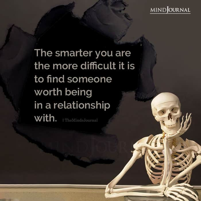 smart people take time to find someone worth being in a relationship with.