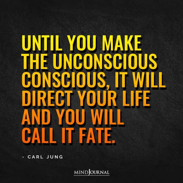 Until you make the unconscious conscious