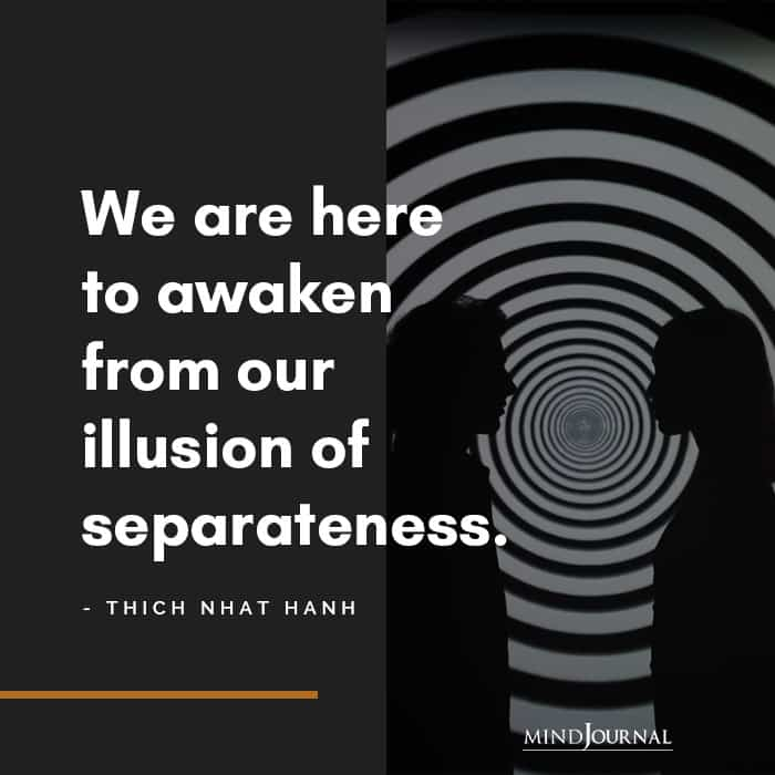 We are here to awaken from our illusion of separateness