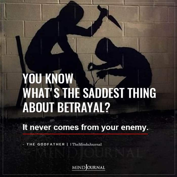 You Know What Is The Saddest Thing About Betrayal