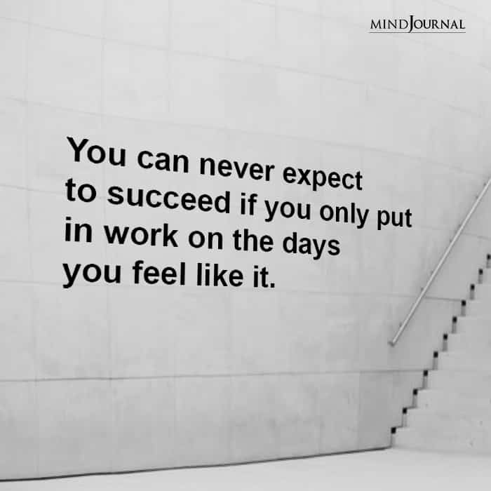You can never expect to succeed if you only put in work