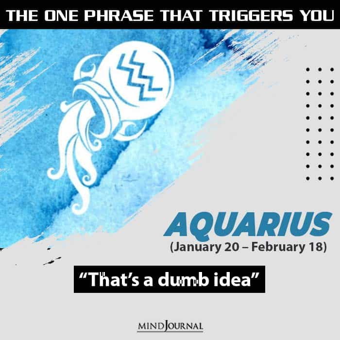 the one usual phrase that triggers you based on your zodiac sign aquarius