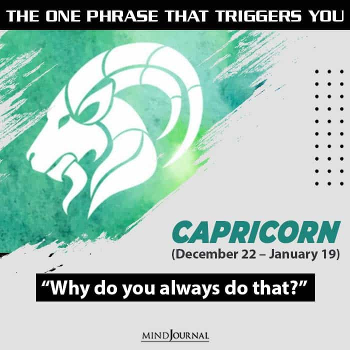 the one usual phrase that triggers you based on your zodiac sign capricorn