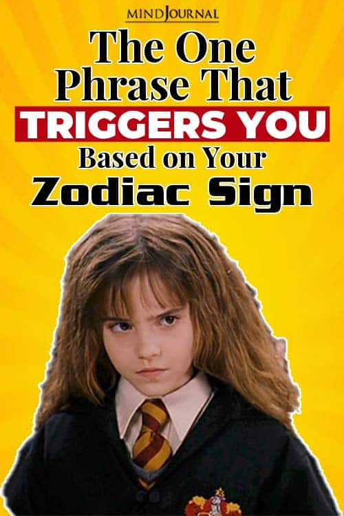 the one usual phrase that triggers you based on your zodiac sign pin one