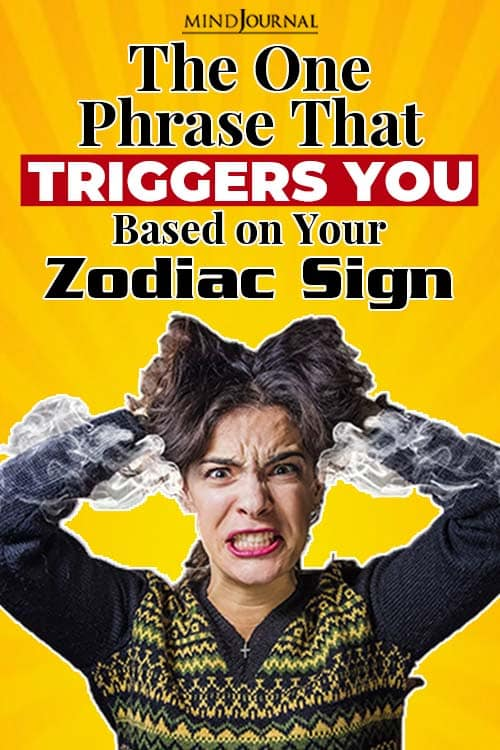 the one usual phrase that triggers you based on your zodiac sign pin