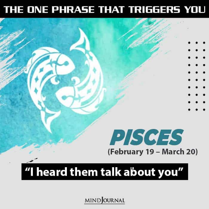 the one usual phrase that triggers you based on your zodiac sign pisces