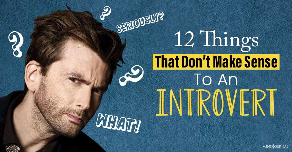 things that dont make sense to an introvert