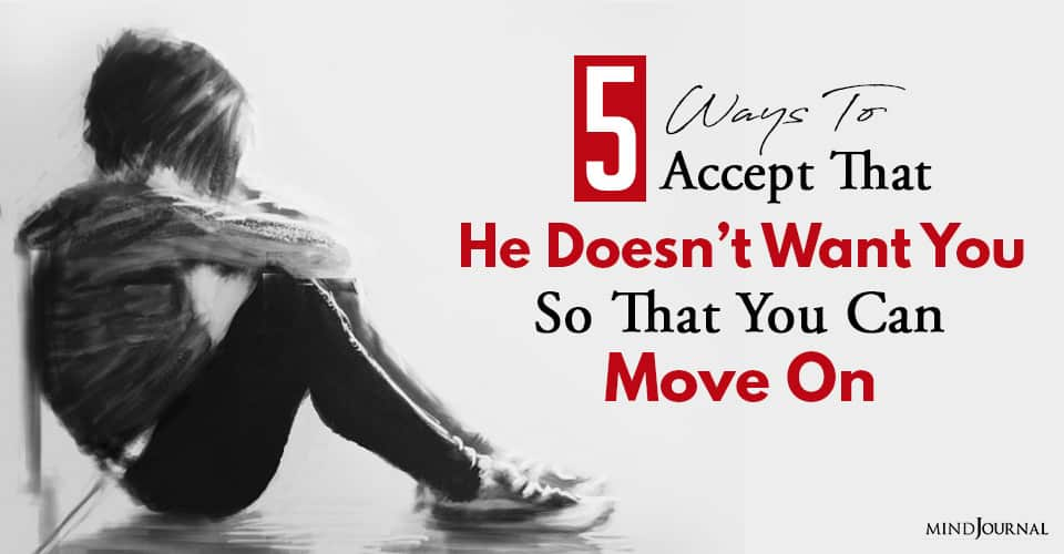 ways to accept that he does not want you so that you can move on