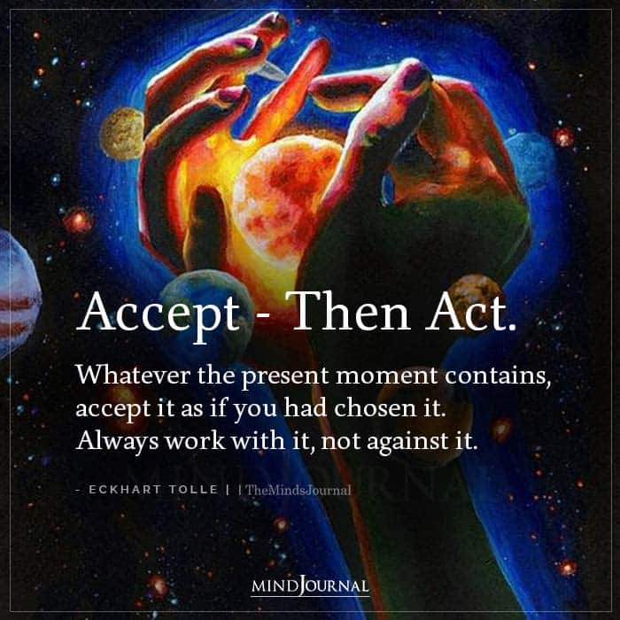 Accept Then Act Whatever The Present Moment Contains