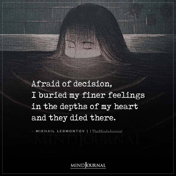 Afraid Of Decision I Buried My Finer Feelings