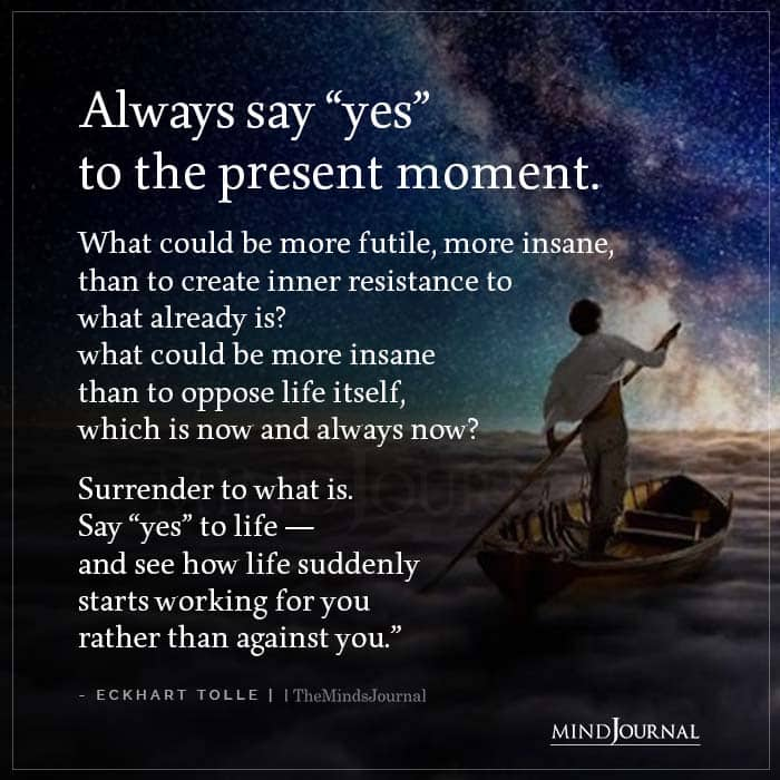 Always Say Yes To The Present Moment