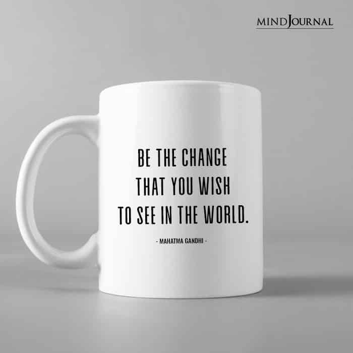 Be the change that you wish