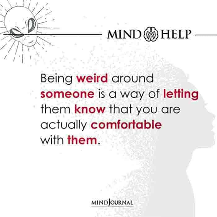 Being weird around