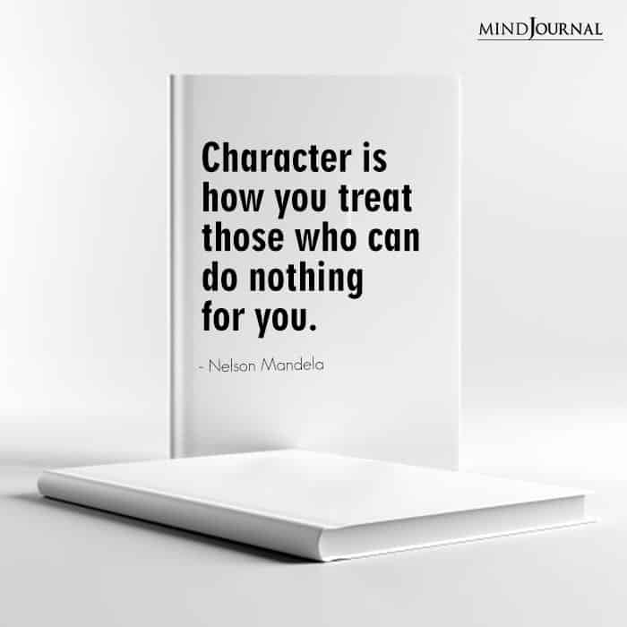 Character is how you treat f