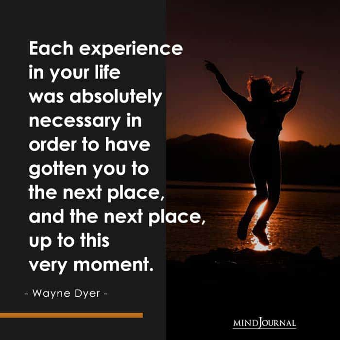 Each experience in your life was absolutely