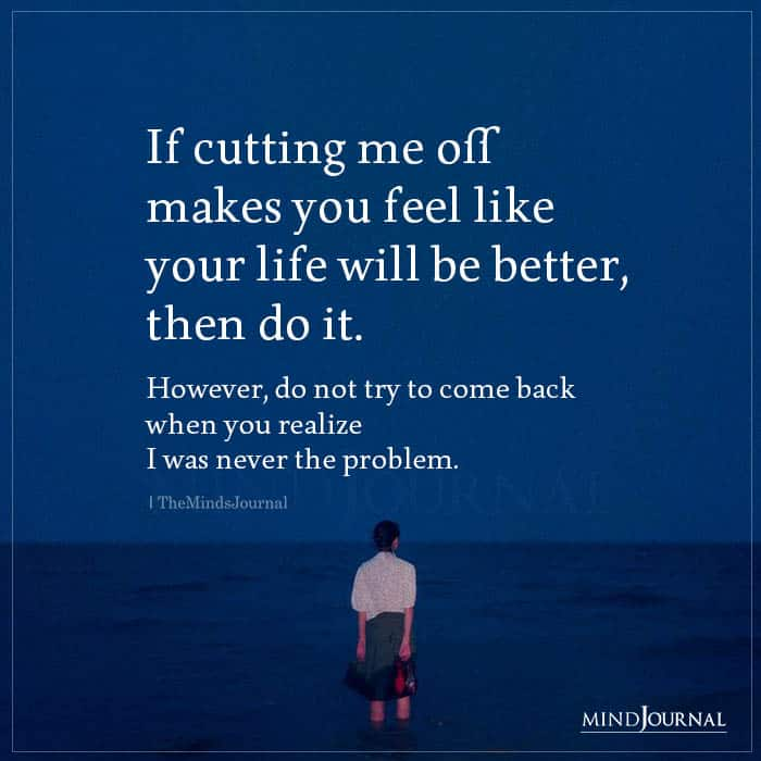 If Cutting Me Off Makes You Feel Like Your Life Will Be Better