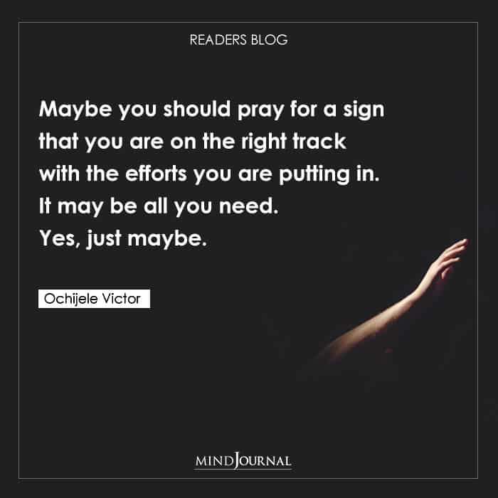 Maybe you should pray for a sign