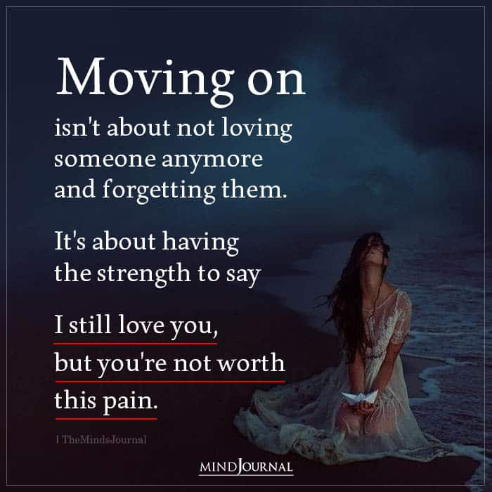 Moving On Isnt About Not Loving Someone