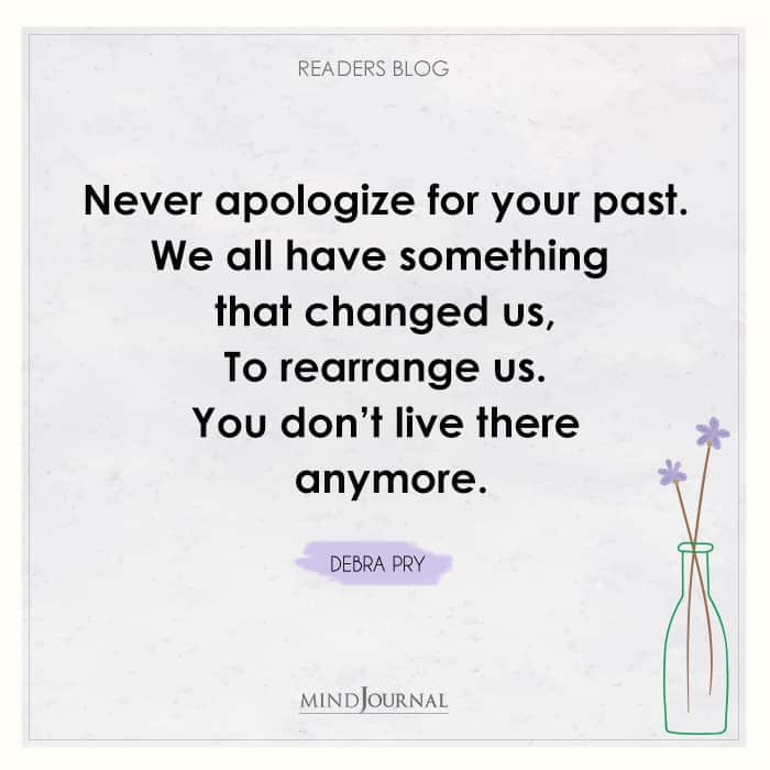 Never apologize for your past