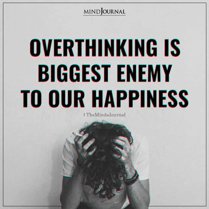Overthinking Is Biggest Enemy To Our Happiness