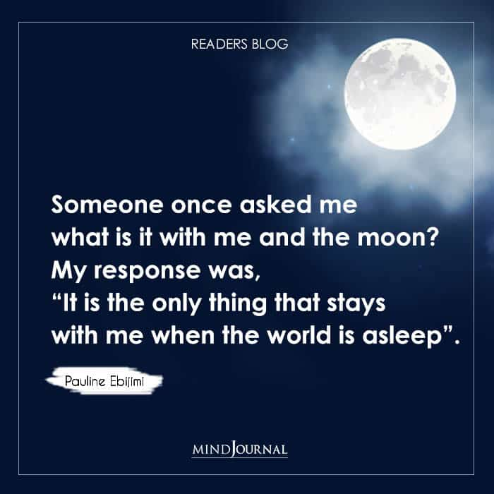Someone Once Asked Me What Is It With Me And The Moon