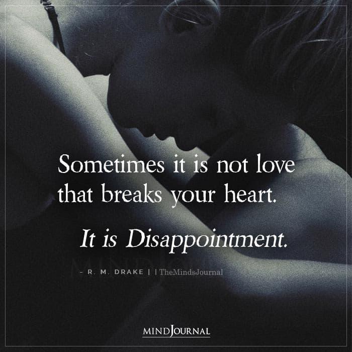 Sometimes It Is Not Love That Breaks Your Heart
