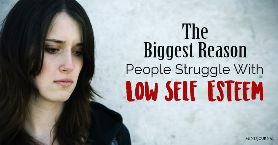 The Biggest Reason People Struggle With Low Self-Esteem