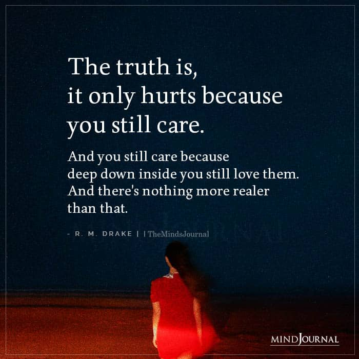 The Truth Is It Only Hurts Because You Still Care