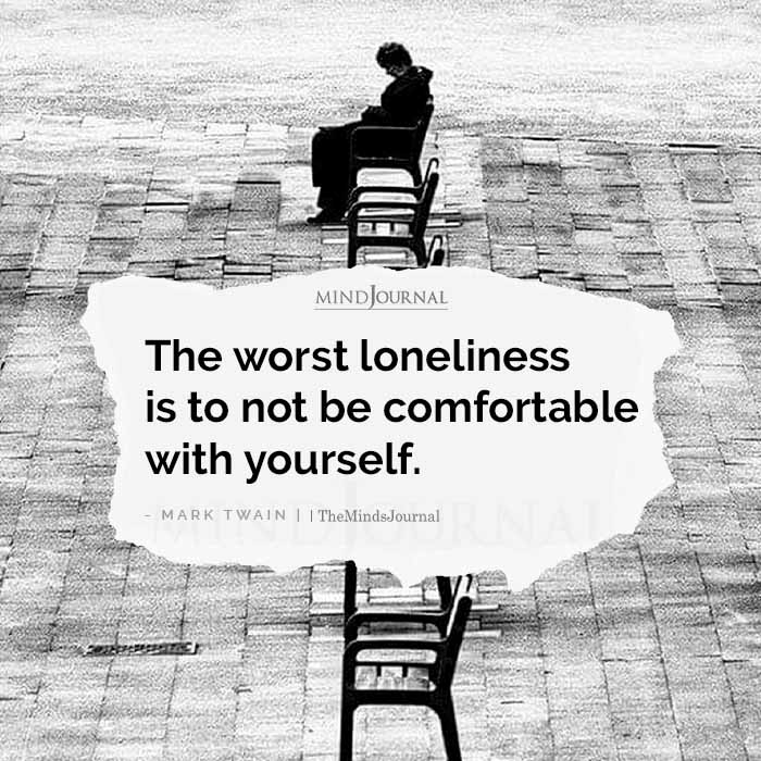 The Worst Loneliness Is