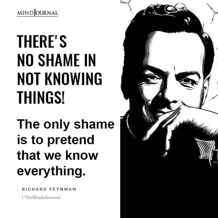 There Is No Shame In Not Knowing Things