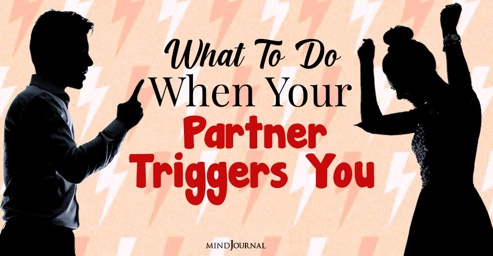 When Partner Triggers You