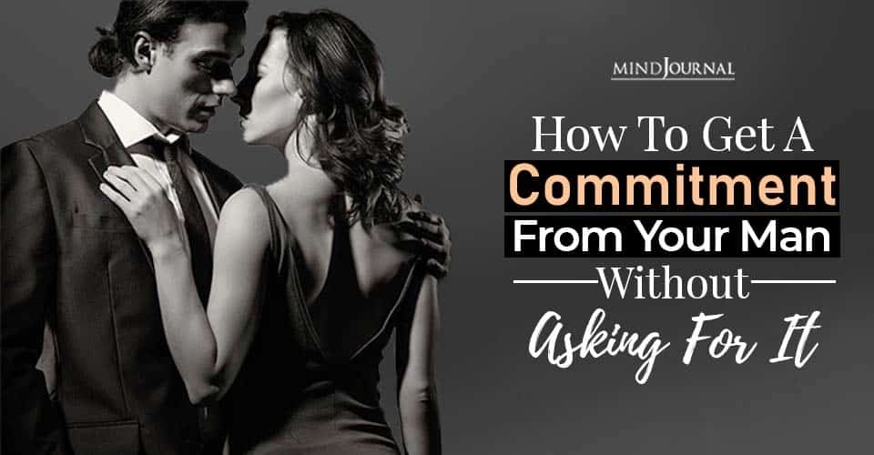 get a commitment from your man