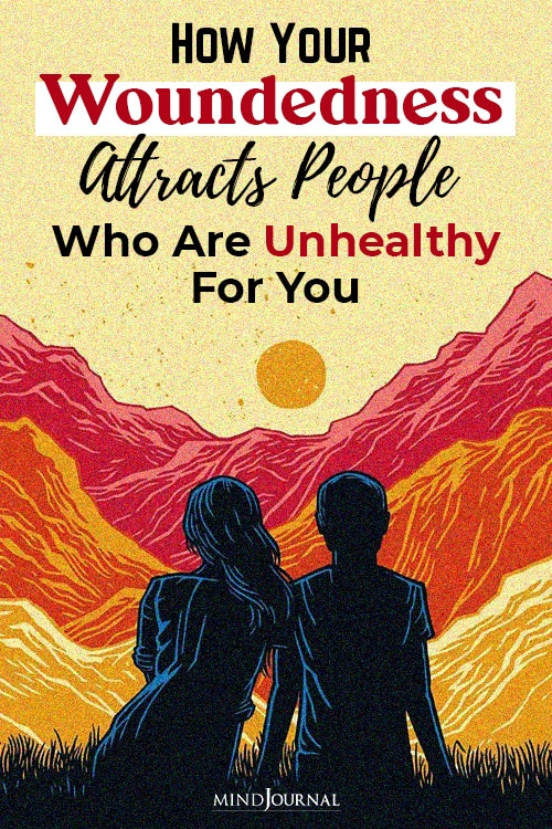 how your woundedness attracts people who are unhealthy for you pin