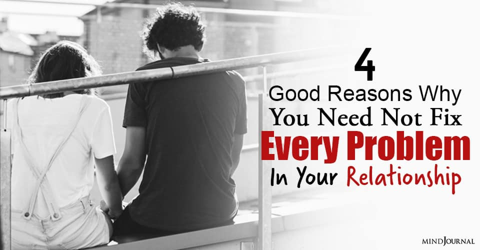 need not fix every problem in your relationship