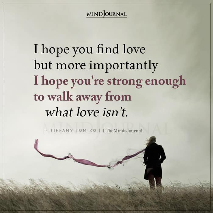I Hope You Find Love But More Importantly I Hope