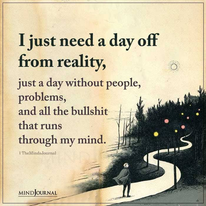 I Just Need A Day Off From Reality