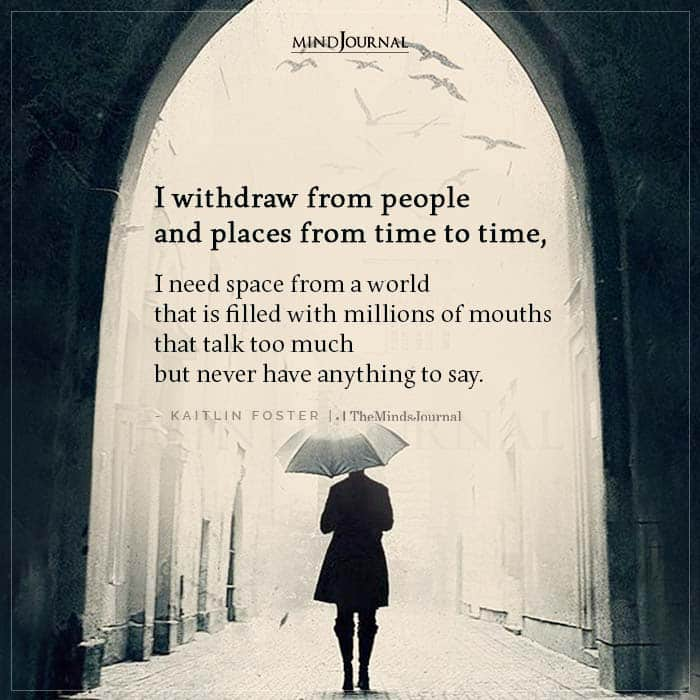 I Withdraw From People And Places From Time To Time
