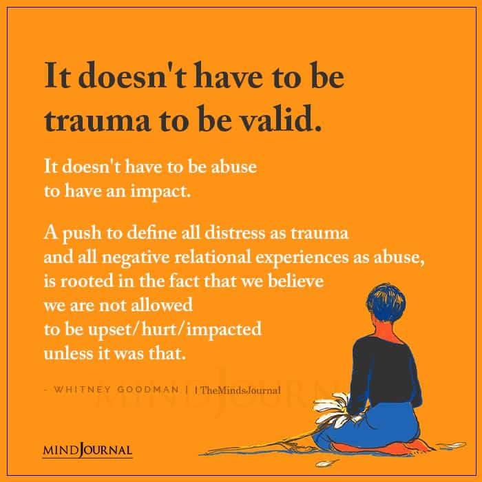 It Doesnt Have To Be Trauma To Be Valid