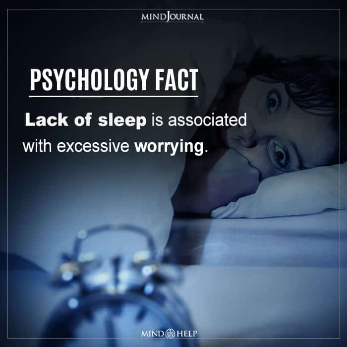 Lack of sleep is associated with Excessive worrying.