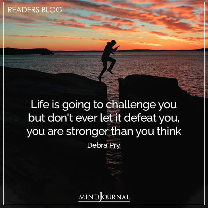 Life Is Going To Challenge You