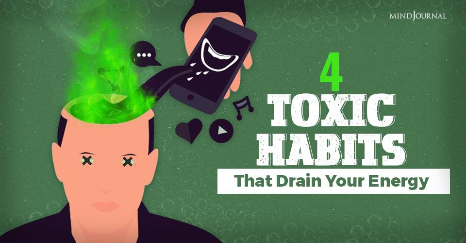 4 Toxic Habits That Drain Your Energy