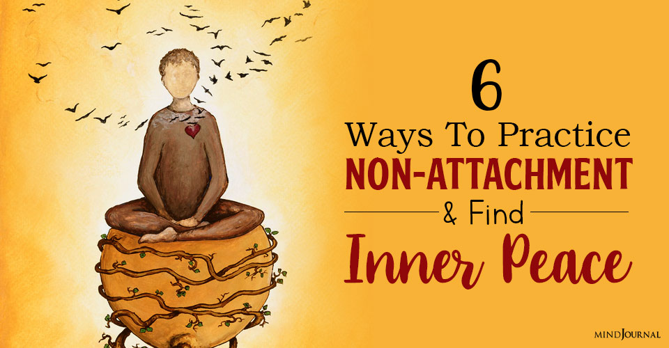 Ways to Practice Non-Attachment
