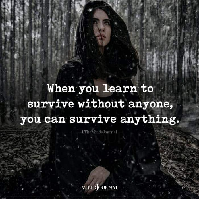 When You Learn To Survive Without Anyone