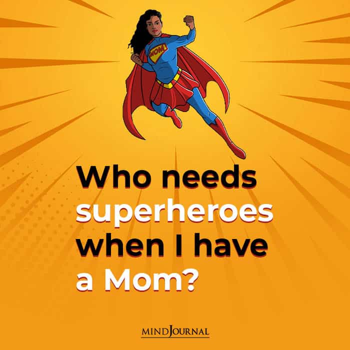 Who Needs Superheroes When I Have A Mom