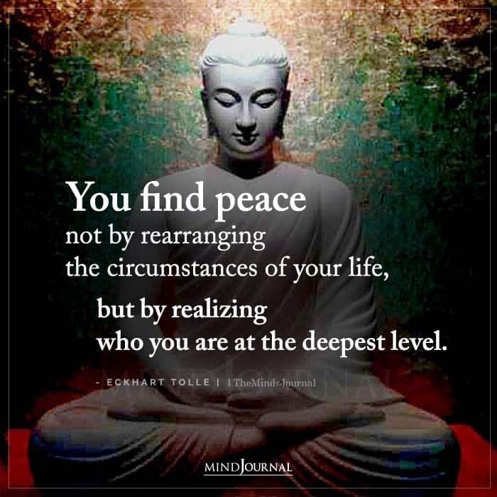 You Find Peace Not By Rearranging The Circumstances